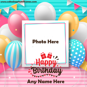 Happy Birthday wish With Name & Photo Editor Online